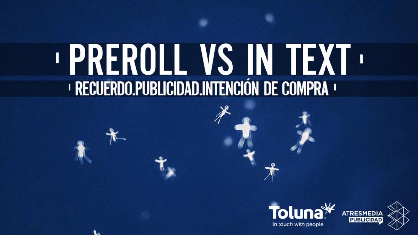 Estudio de Atresmedia Publicidad y la compañía Toluna demuestra una mayor eficacia del preroll
